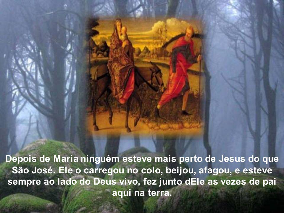 Depois de Maria ninguém esteve mais perto de Jesus do que São José