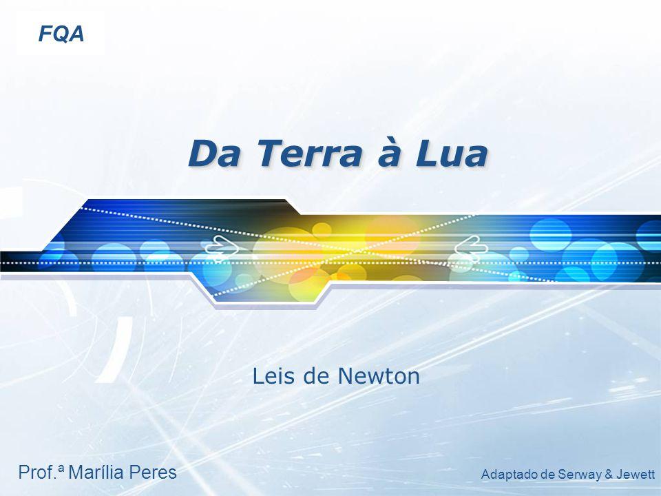 Da Terra à Lua FQA Leis de Newton Prof.ª Marília Peres