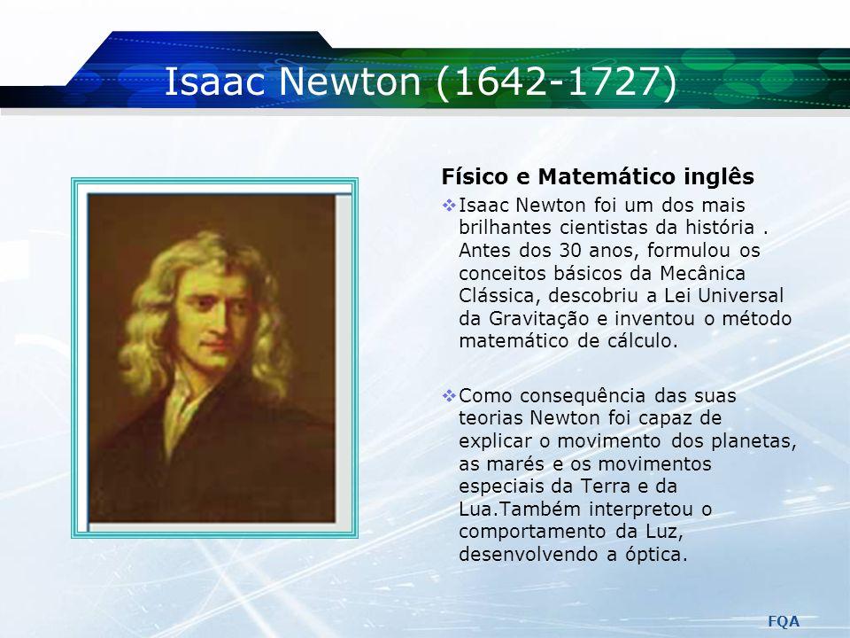 Isaac Newton (1642-1727) Físico e Matemático inglês
