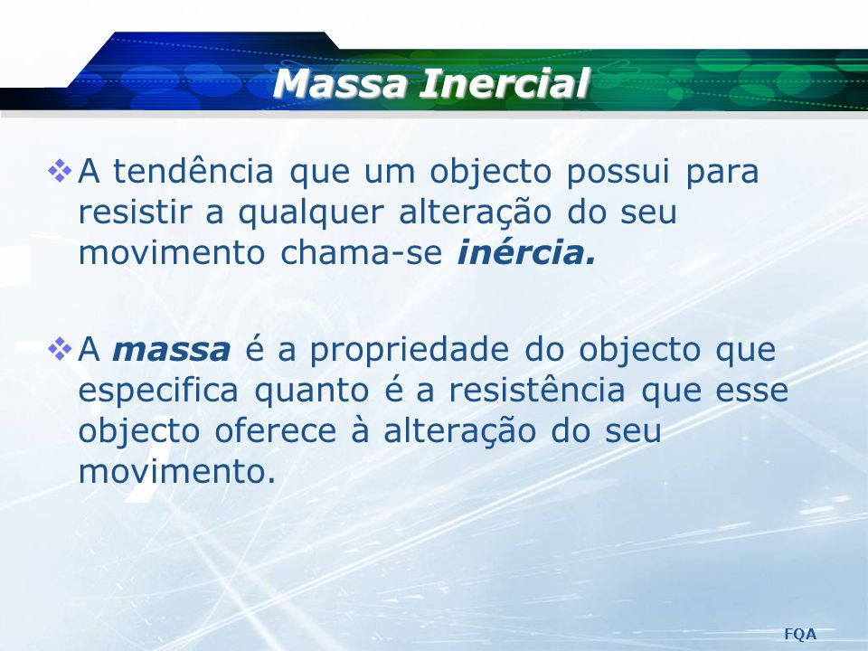 Massa Inercial A tendência que um objecto possui para resistir a qualquer alteração do seu movimento chama-se inércia.
