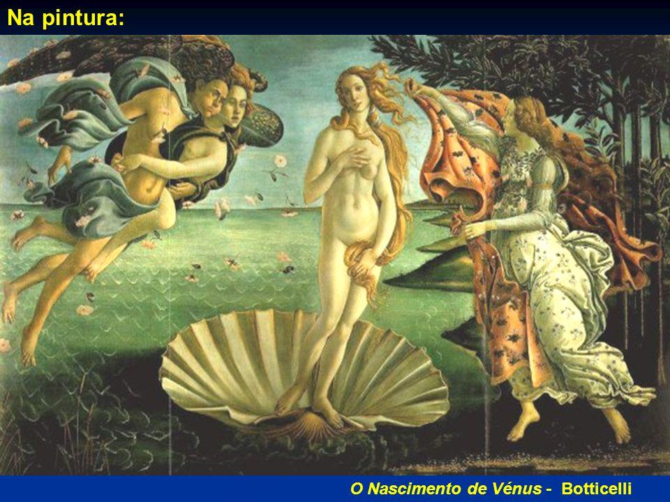 Na pintura: O Nascimento de Vénus - Botticelli