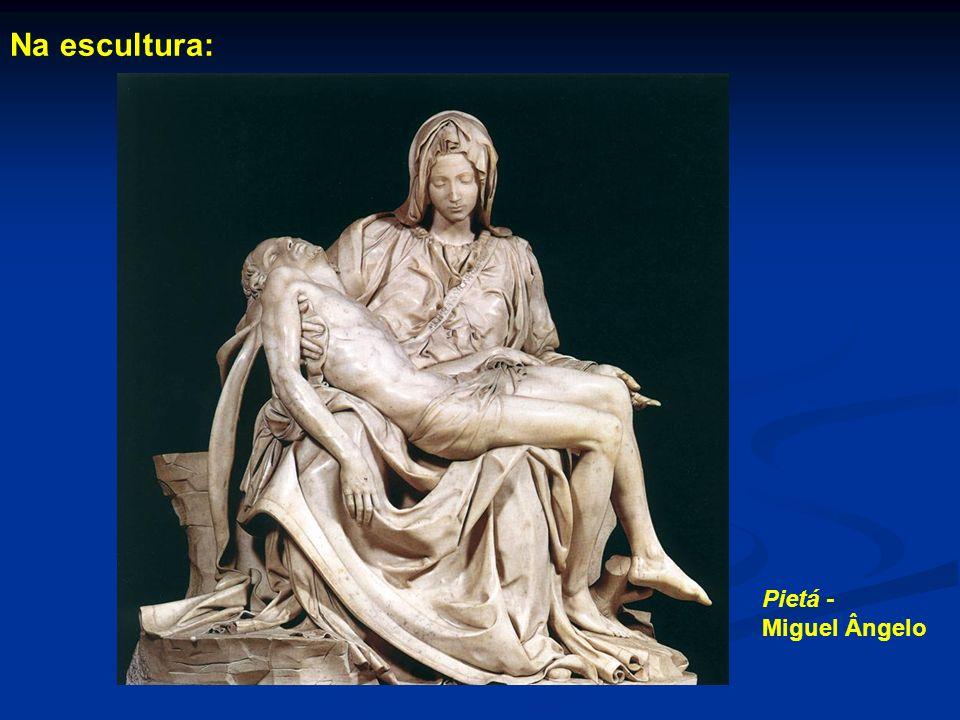 Na escultura: Pietá - Miguel Ângelo