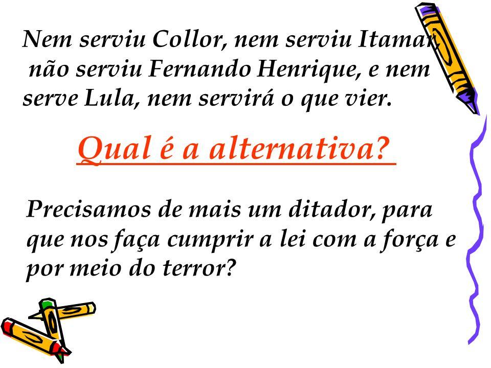 Qual é a alternativa Nem serviu Collor, nem serviu Itamar,