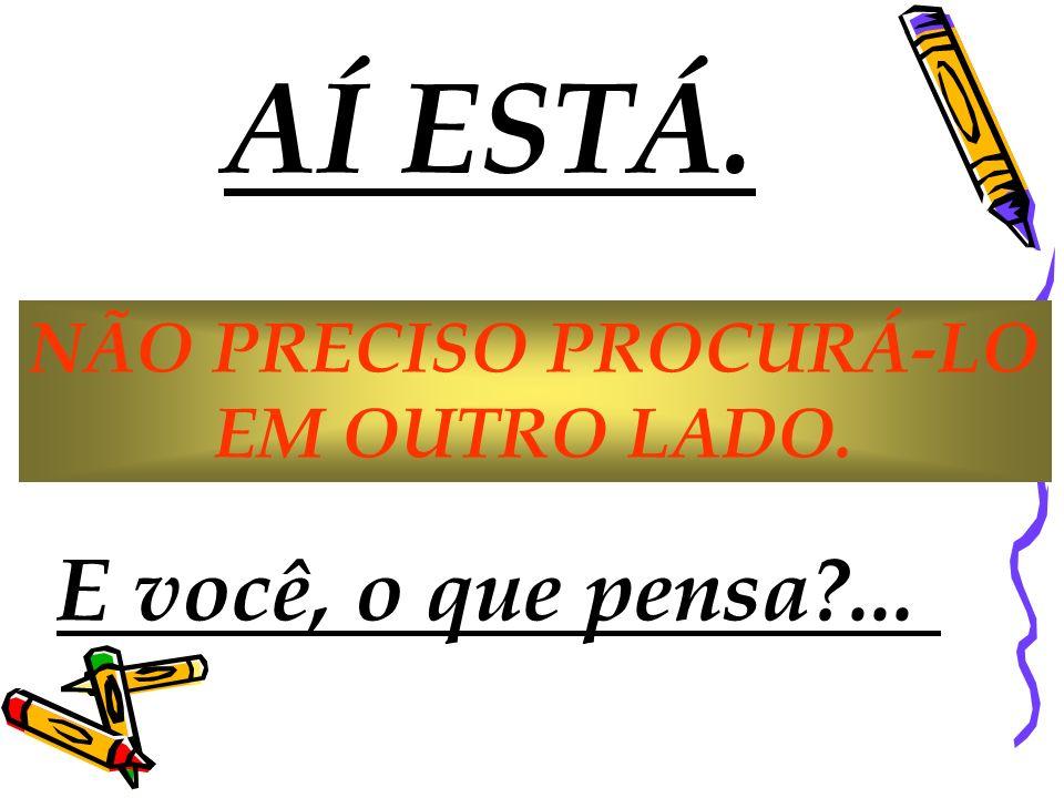NÃO PRECISO PROCURÁ-LO