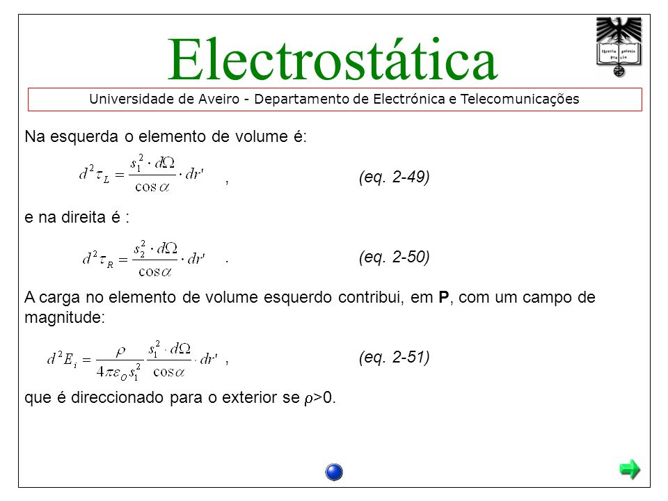 Electrostática Na esquerda o elemento de volume é: , (eq. 2-49)