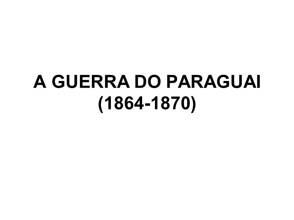 A GUERRA DO PARAGUAI (1864-1870)