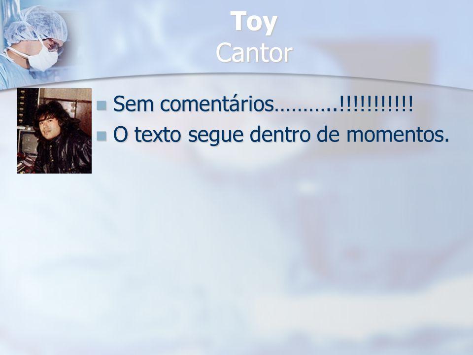 Toy Cantor Sem comentários………..!!!!!!!!!!!