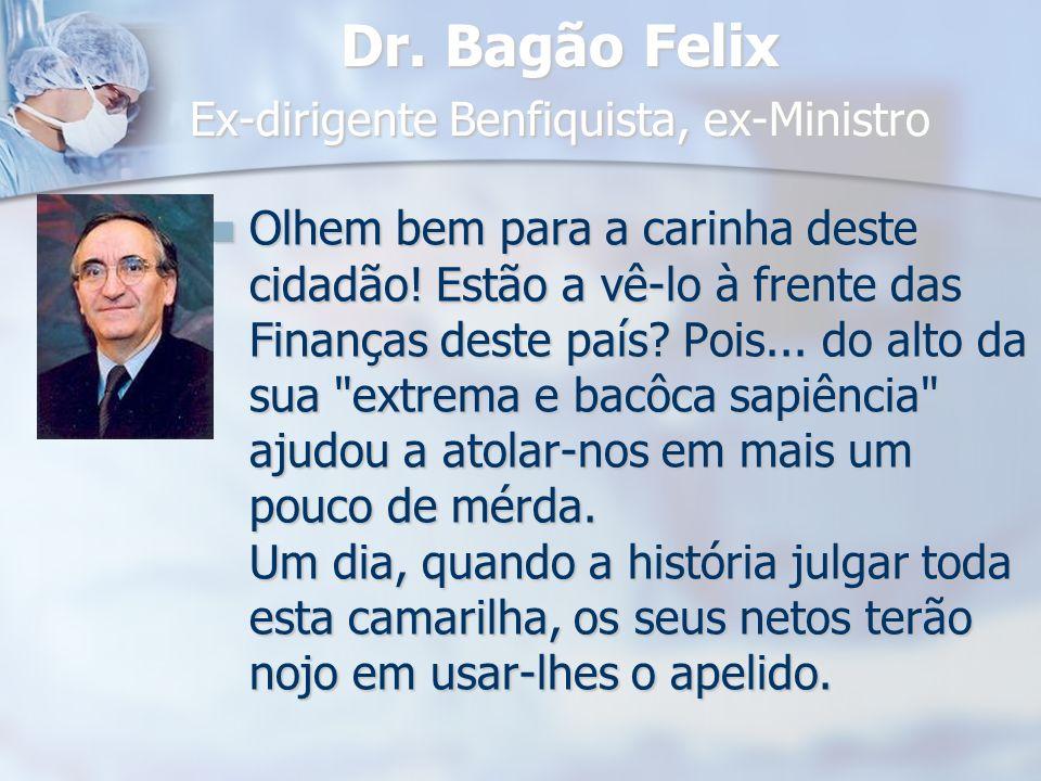 Dr. Bagão Felix Ex-dirigente Benfiquista, ex-Ministro