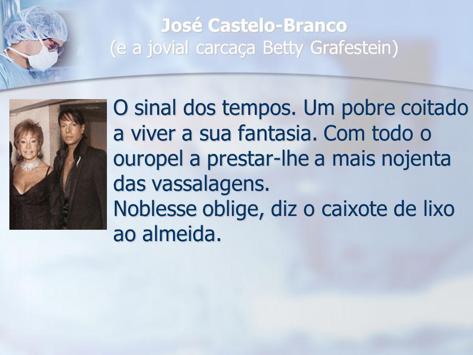 José Castelo-Branco (e a jovial carcaça Betty Grafestein)