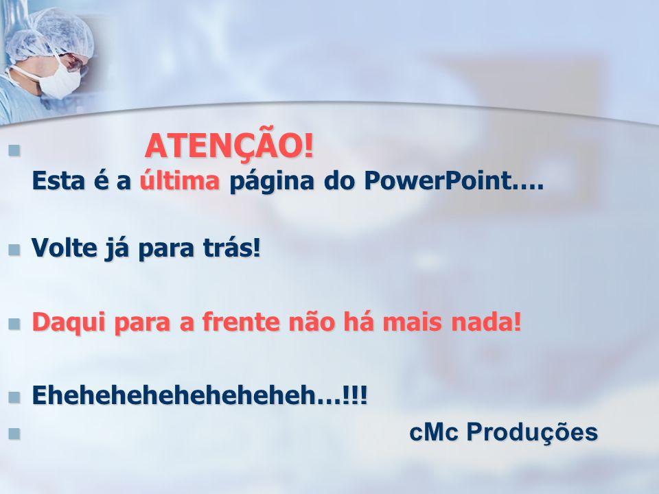 ATENÇÃO! Esta é a última página do PowerPoint….