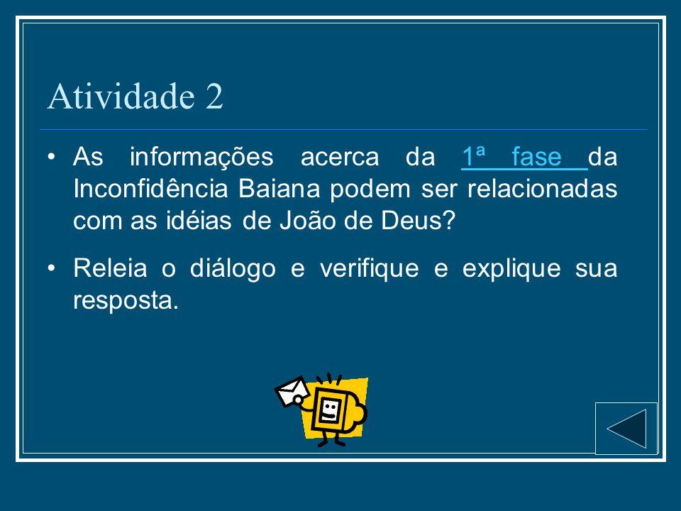 Atividade 2 As informações acerca da 1ª fase da Inconfidência Baiana podem ser relacionadas com as idéias de João de Deus