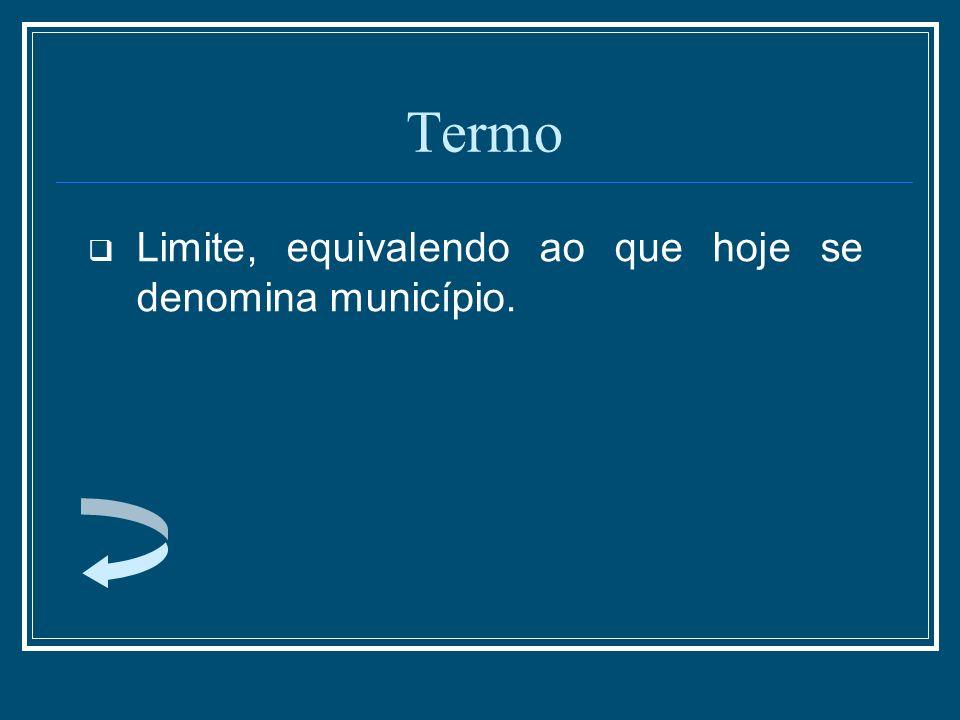 Termo Limite, equivalendo ao que hoje se denomina município.