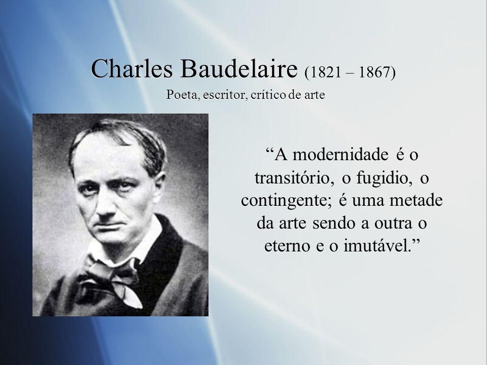 Charles Baudelaire (1821 – 1867) Poeta, escritor, crítico de arte