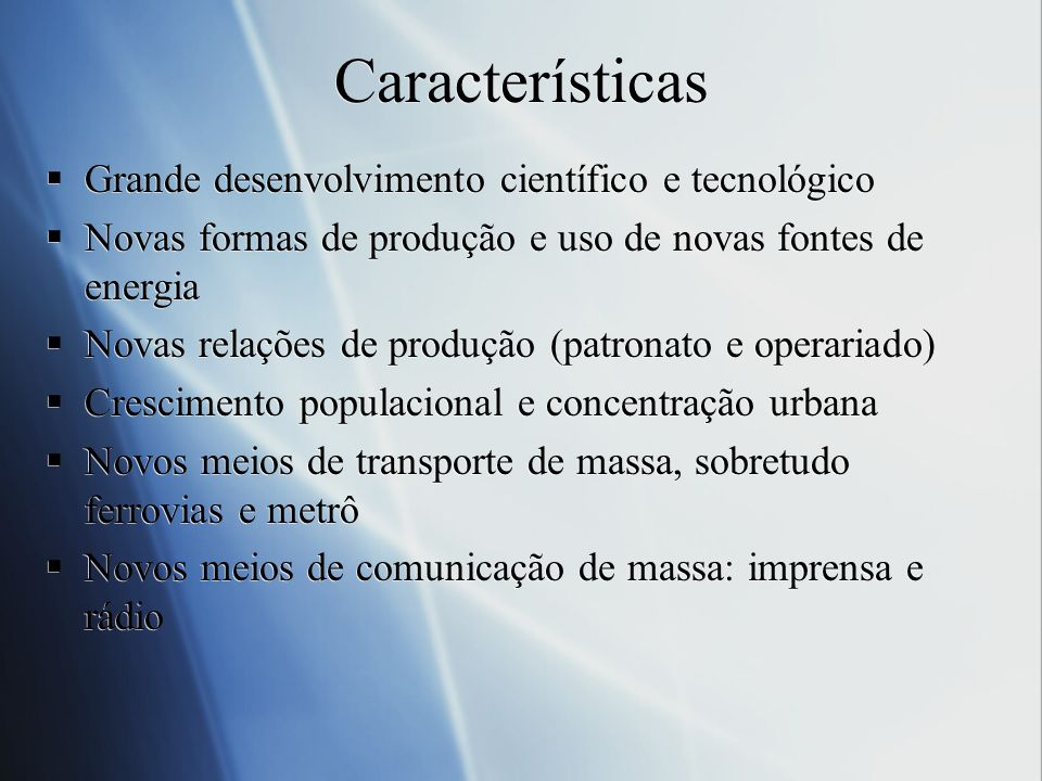 Características Grande desenvolvimento científico e tecnológico