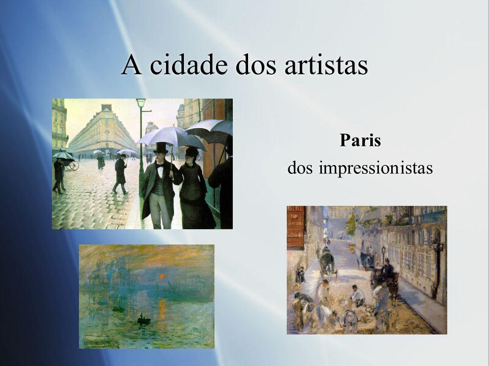 A cidade dos artistas Paris dos impressionistas