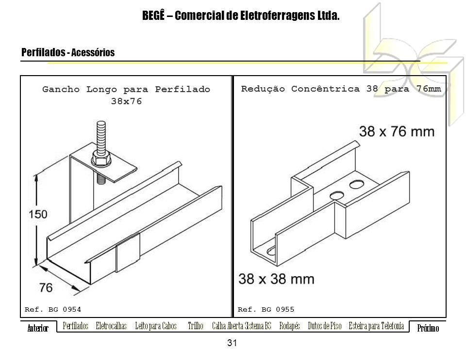 Gancho Longo para Perfilado 38x76 Redução Concêntrica 38 para 76mm