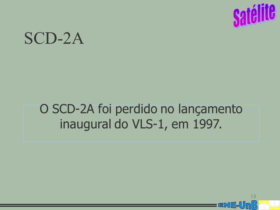 O SCD-2A foi perdido no lançamento inaugural do VLS-1, em 1997.