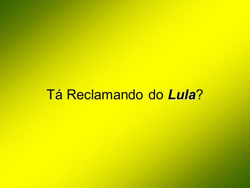 Tá Reclamando do Lula