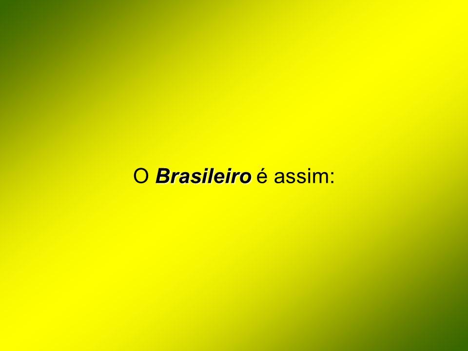 O Brasileiro é assim: