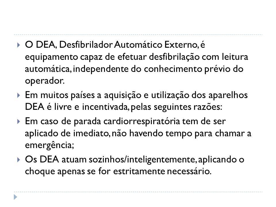 O DEA, Desfibrilador Automático Externo, é equipamento capaz de efetuar desfibrilação com leitura automática, independente do conhecimento prévio do operador.