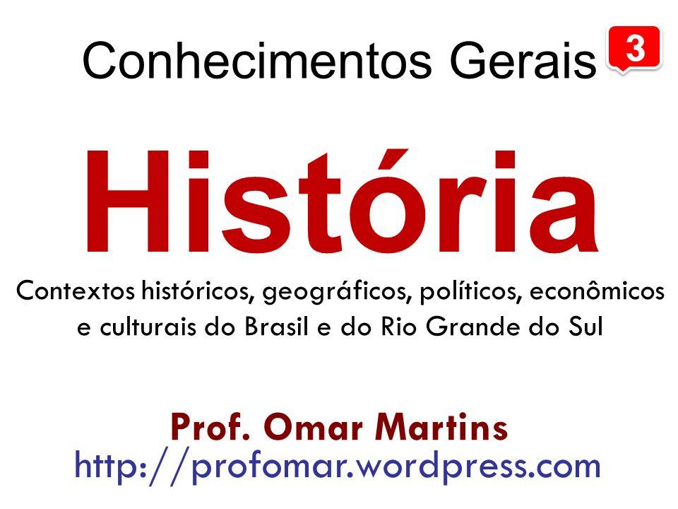 História Conhecimentos Gerais 3 Prof. Omar Martins