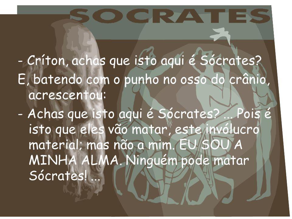 - Críton, achas que isto aqui é Sócrates