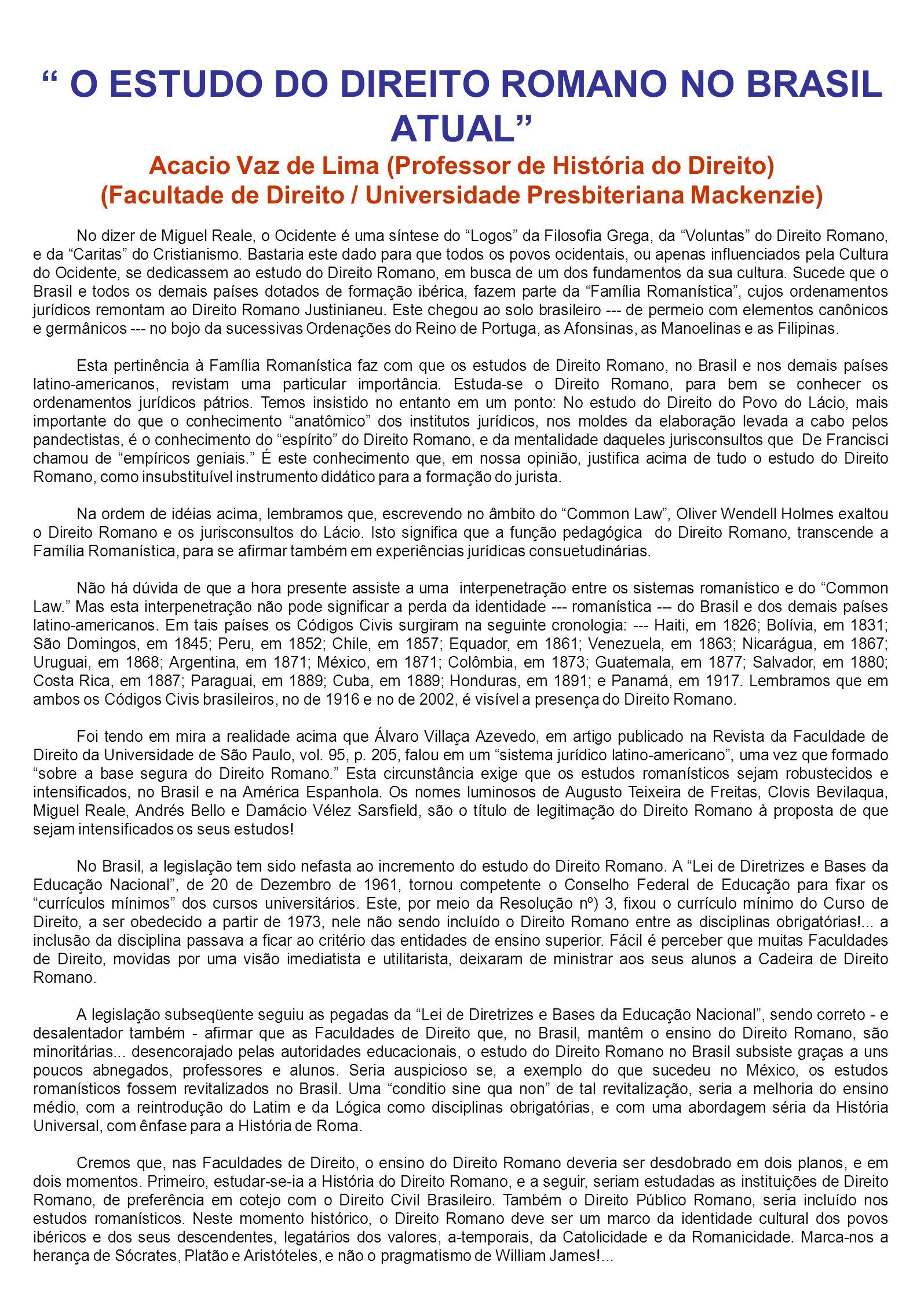 O ESTUDO DO DIREITO ROMANO NO BRASIL ATUAL Acacio Vaz de Lima (Professor de História do Direito) (Facultade de Direito / Universidade Presbiteriana Mackenzie)