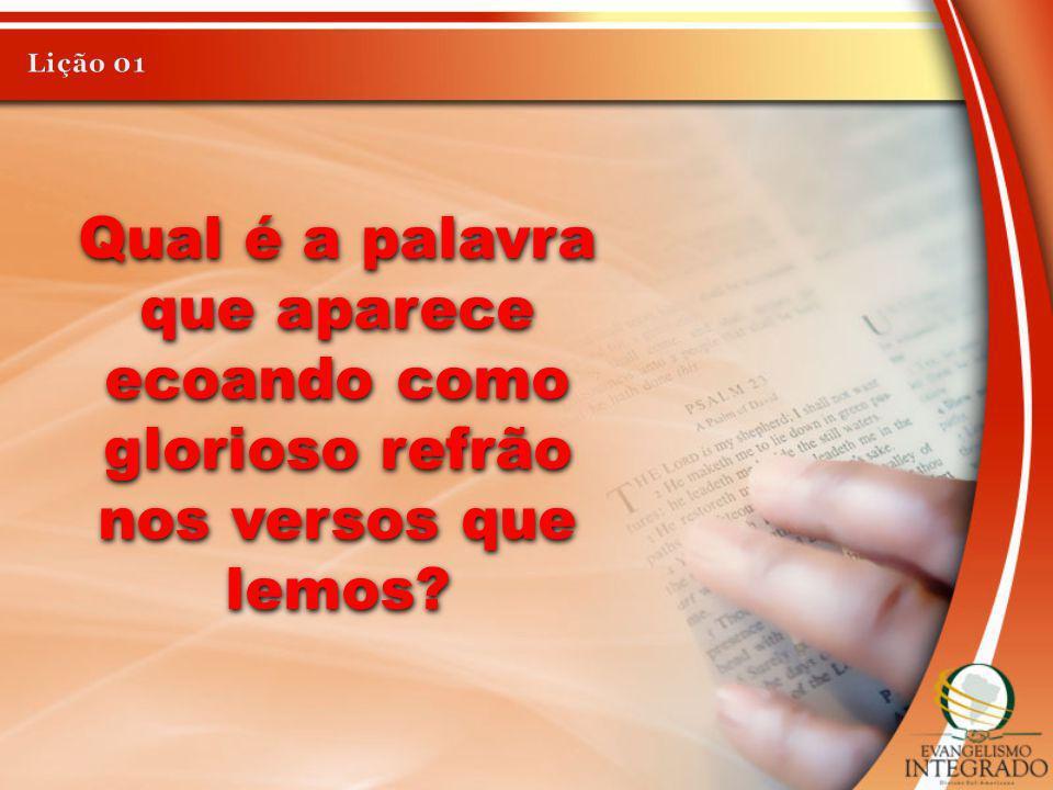 Lição 01 Qual é a palavra que aparece ecoando como glorioso refrão nos versos que lemos