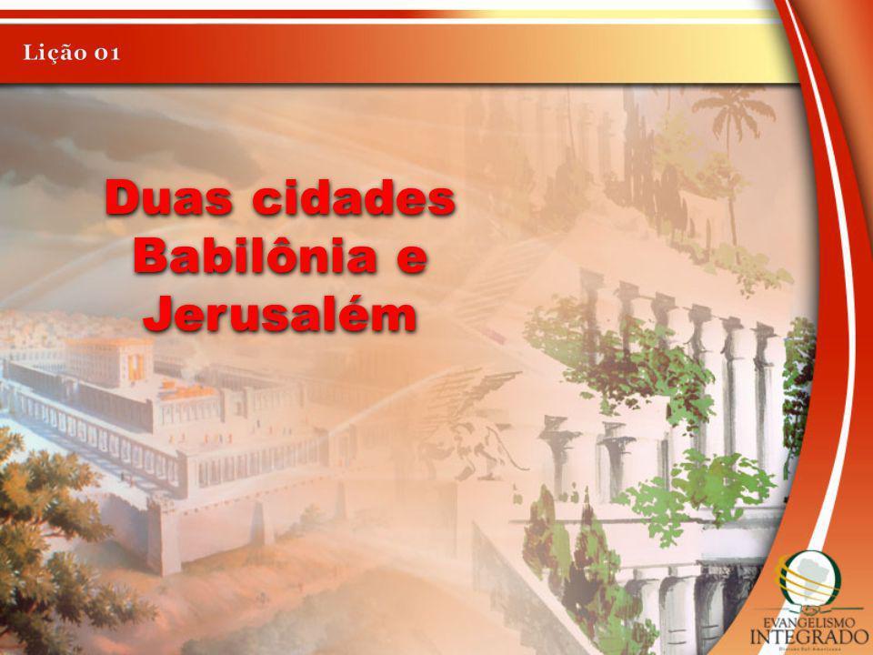 Lição 01 Duas cidades Babilônia e Jerusalém