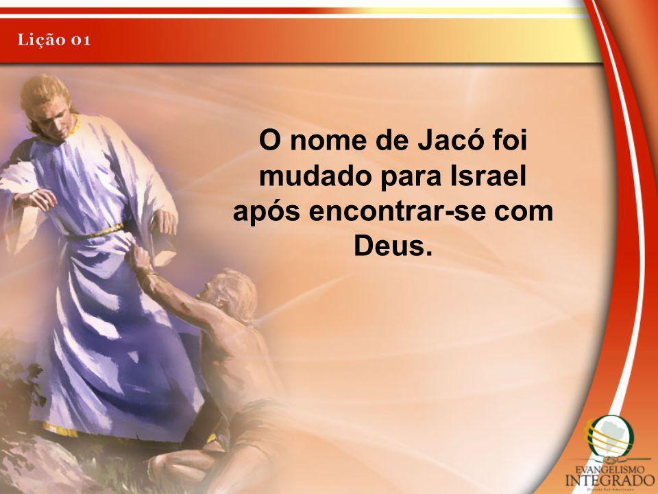 O nome de Jacó foi mudado para Israel após encontrar-se com Deus.