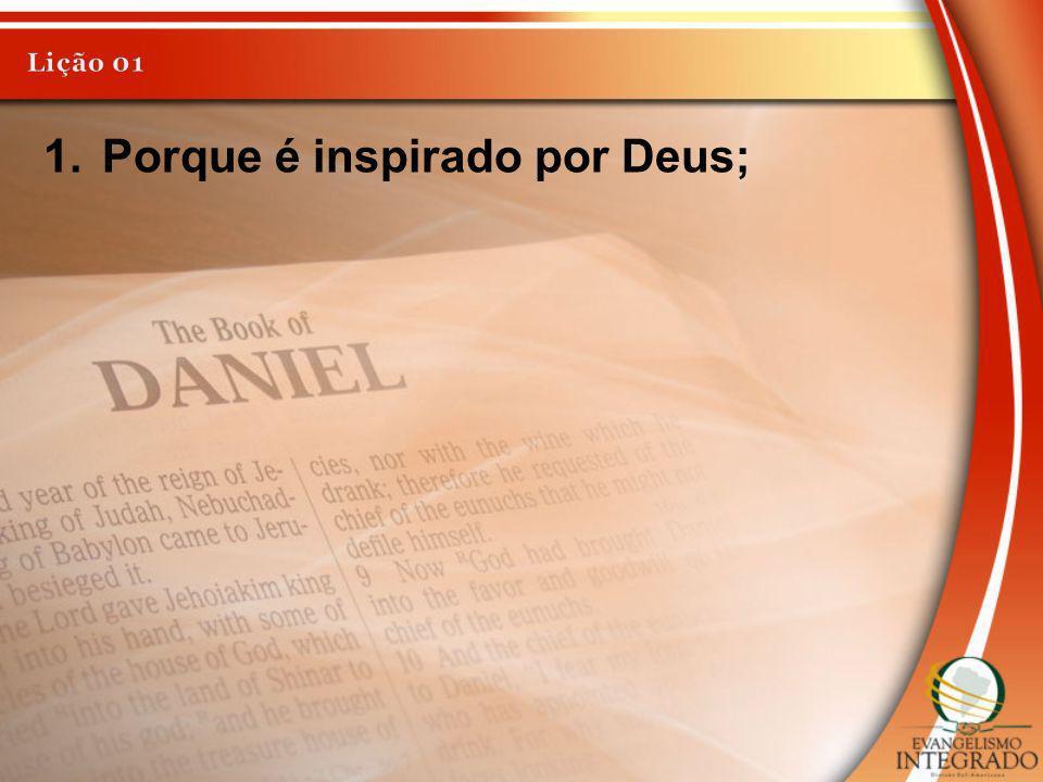 Porque é inspirado por Deus;