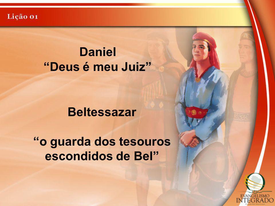 Daniel Deus é meu Juiz Beltessazar o guarda dos tesouros