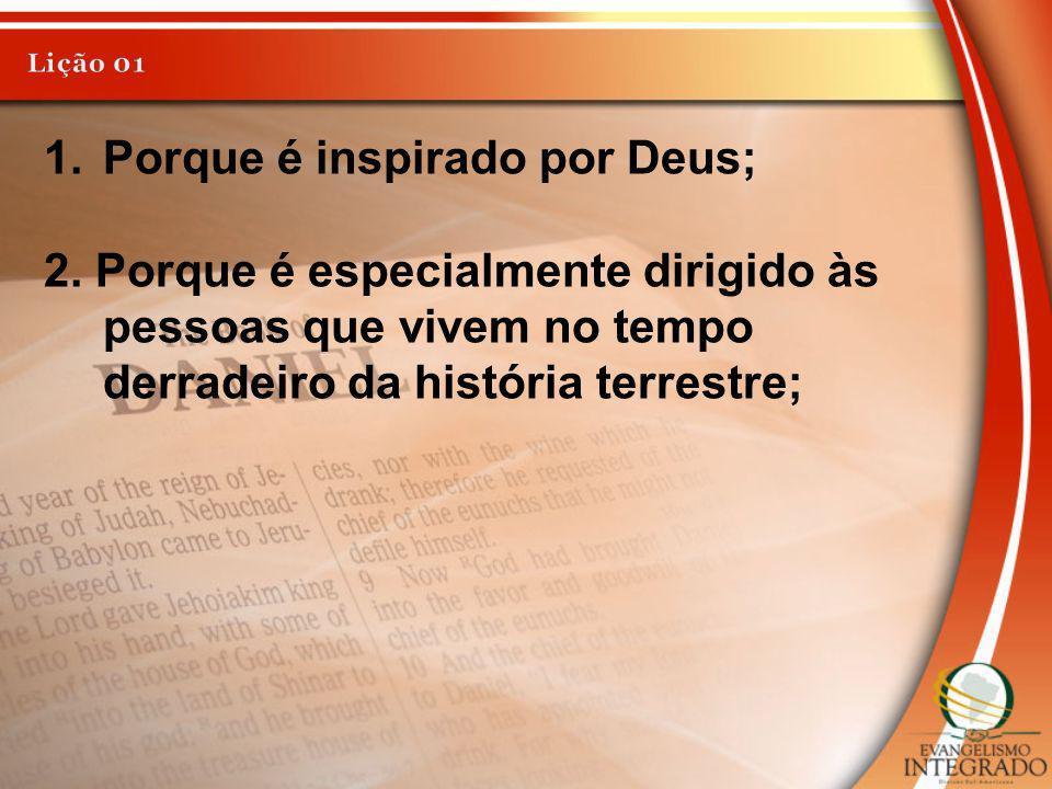 Porque é inspirado por Deus; 2. Porque é especialmente dirigido às