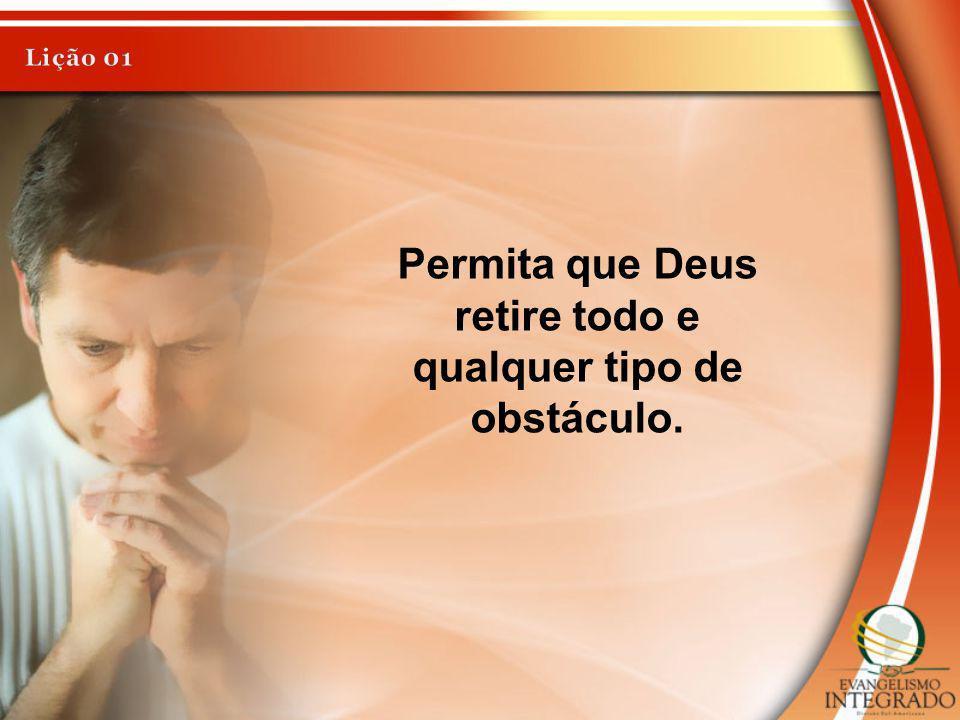 Permita que Deus retire todo e qualquer tipo de obstáculo.