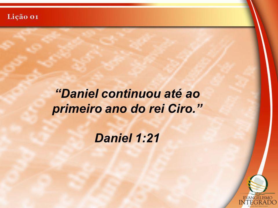 Daniel continuou até ao primeiro ano do rei Ciro.