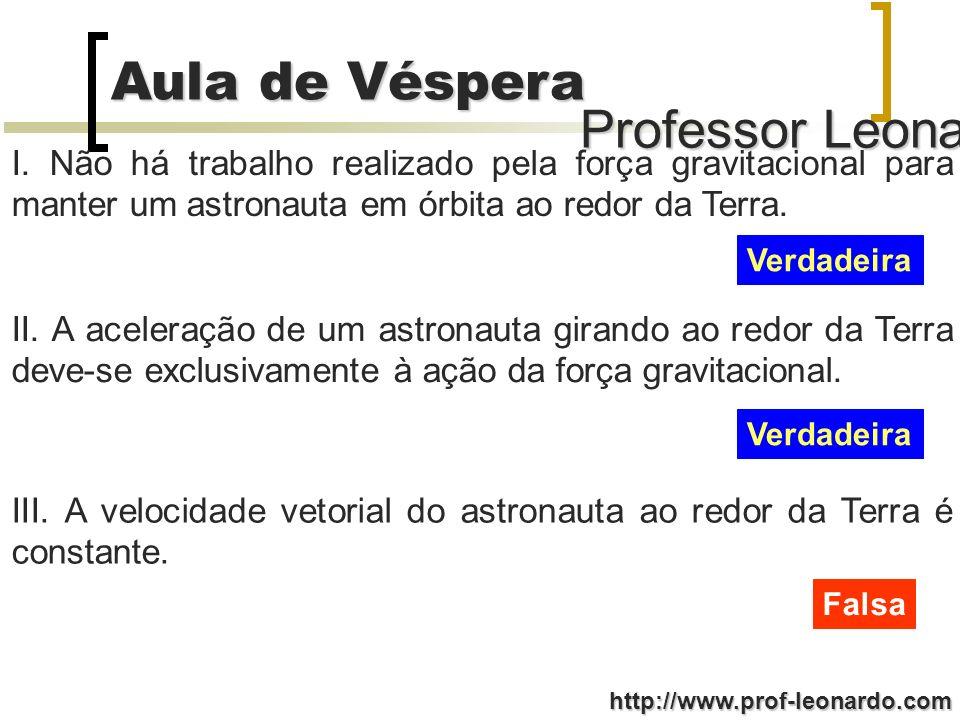 I. Não há trabalho realizado pela força gravitacional para manter um astronauta em órbita ao redor da Terra.