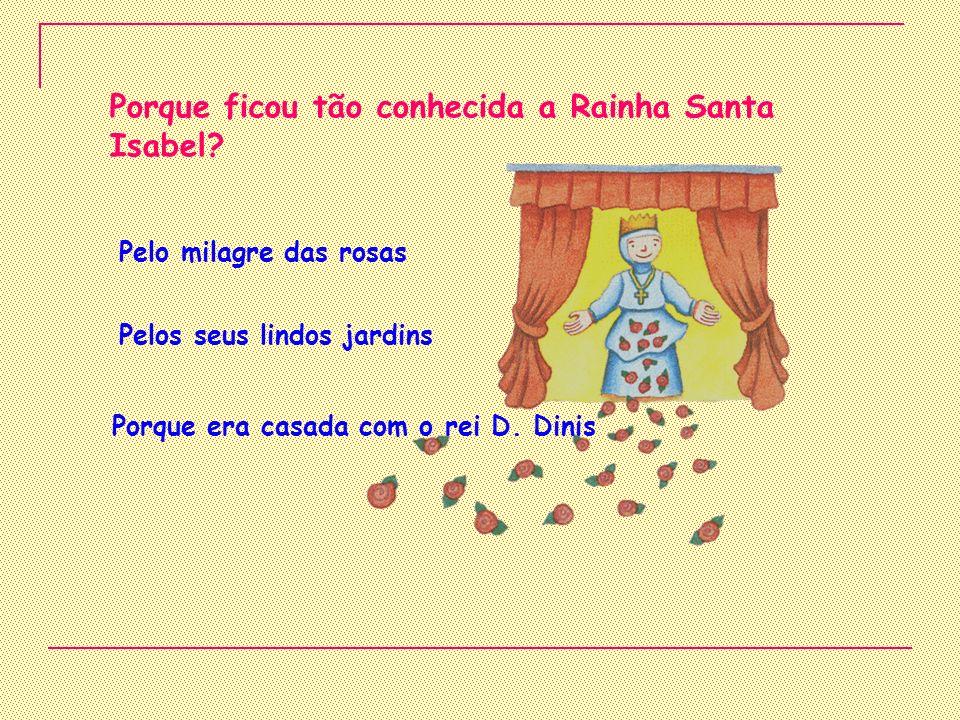 Porque ficou tão conhecida a Rainha Santa Isabel