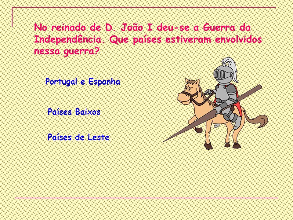 No reinado de D. João I deu-se a Guerra da Independência