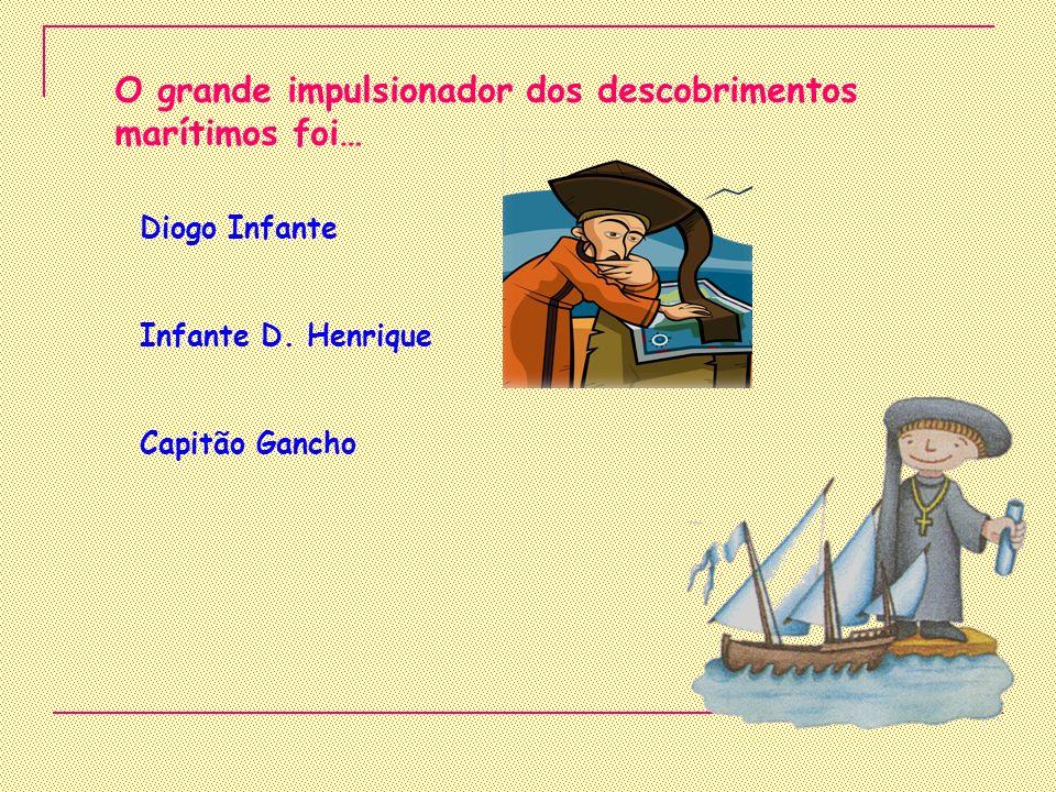 O grande impulsionador dos descobrimentos marítimos foi…