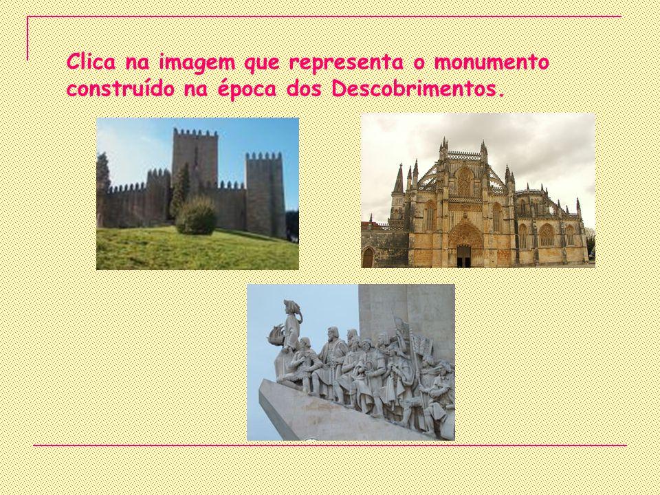 Clica na imagem que representa o monumento construído na época dos Descobrimentos.