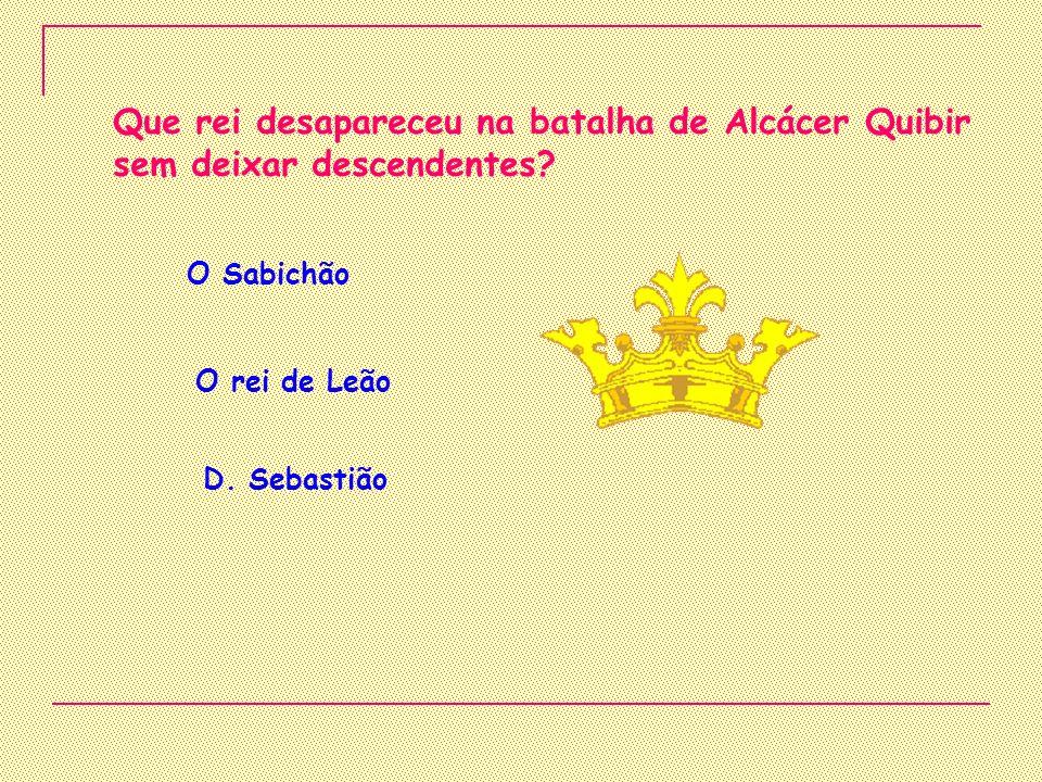 Que rei desapareceu na batalha de Alcácer Quibir sem deixar descendentes