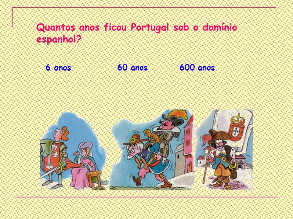 Quantos anos ficou Portugal sob o domínio espanhol