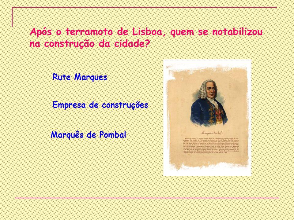 Após o terramoto de Lisboa, quem se notabilizou na construção da cidade