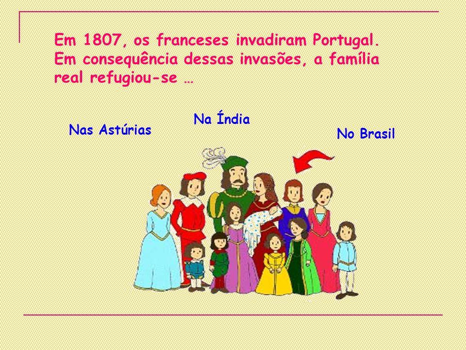 Em 1807, os franceses invadiram Portugal