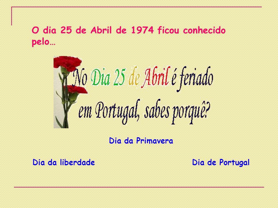 O dia 25 de Abril de 1974 ficou conhecido pelo…
