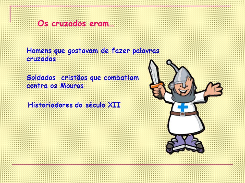 Os cruzados eram… Homens que gostavam de fazer palavras cruzadas