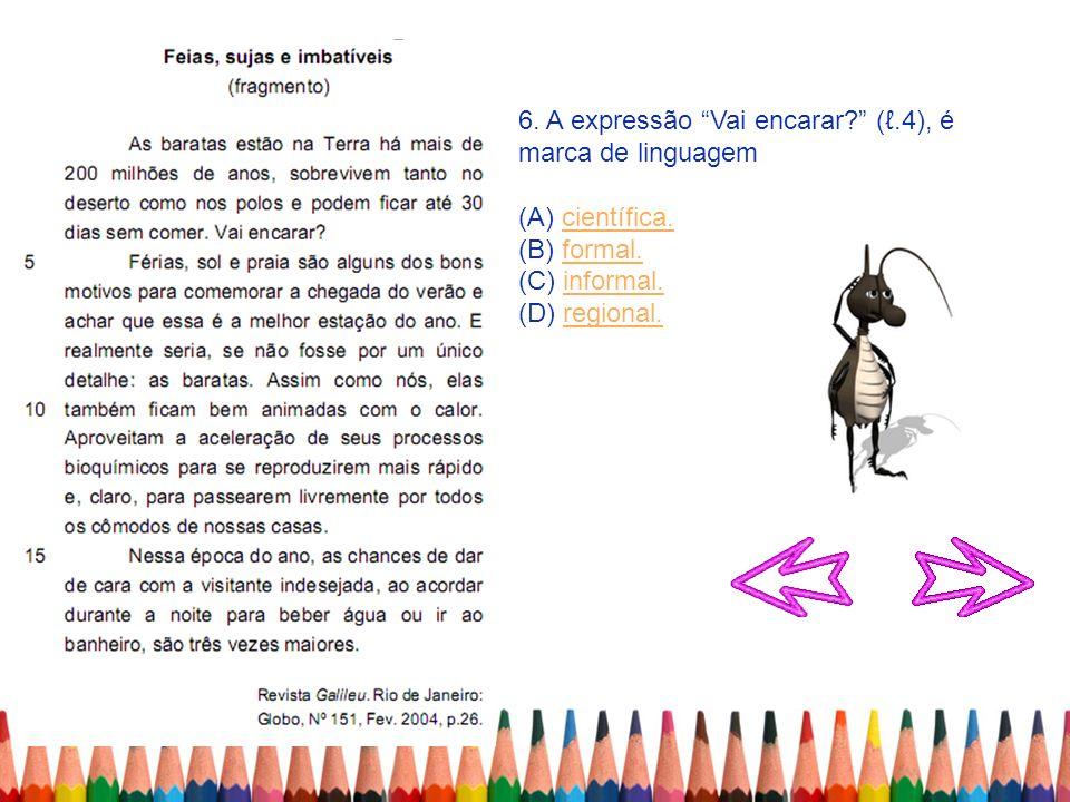 6. A expressão Vai encarar (ℓ.4), é marca de linguagem