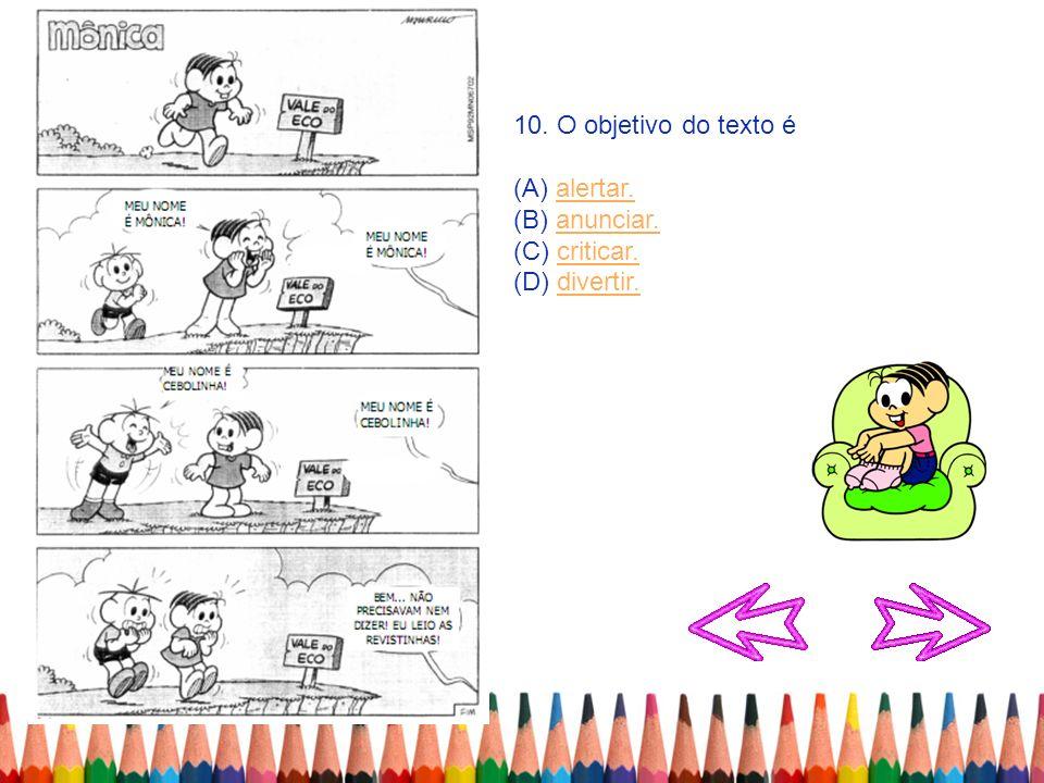 10. O objetivo do texto é (A) alertar. (B) anunciar. (C) criticar. (D) divertir.
