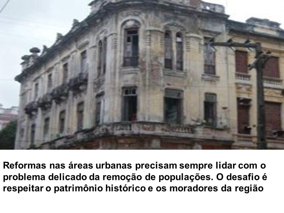 Reformas nas áreas urbanas precisam sempre lidar com o problema delicado da remoção de populações.