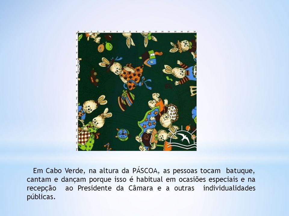 Em Cabo Verde, na altura da PÁSCOA, as pessoas tocam batuque, cantam e dançam porque isso é habitual em ocasiões especiais e na recepção ao Presidente da Câmara e a outras individualidades públicas.